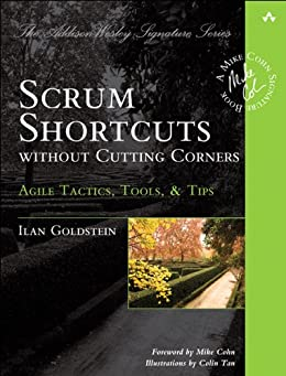 Scrum Shortcuts without Cutting Corners: Agile Tactics, Tools, & Tips (Addison-Wesley Signature Series (Cohn)) por [Goldstein, Ilan]