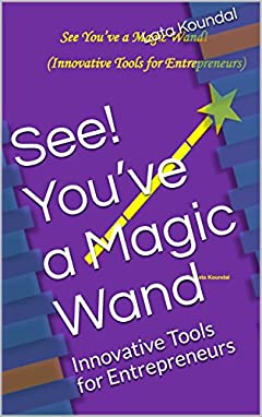 See! You've a Magic Wand: Innovative Tools for Entrepreneurs (See! You've a Magic Wand (Innovative Tools for Entrepreneurs) Book 1)