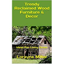 Trendy Reclaimed Wood Furniture  & Decor : Ideas For Living Green