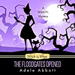 Witch Is When the Floodgates Opened: A Witch P.I. Mystery, Book 7 | Adele Abbott