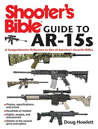 shooter-s-bible-guide-to-ar-15s-a-comprehensive-reference-to-one-of-america-s-favorite-rifles