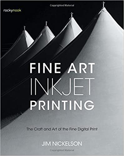 The Craft and Art of the Fine Digital Print Fine Art Inkjet Printing