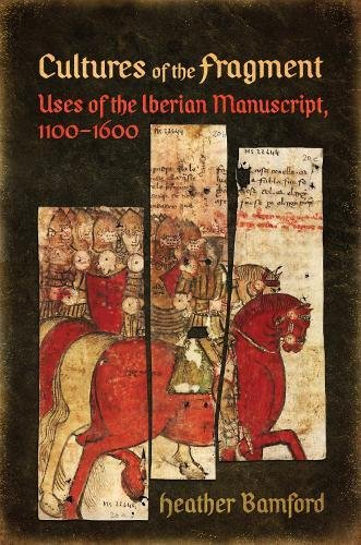 Cultures of the Fragment: Uses of the Iberian Manuscript, 1100-1600 (Toronto Iberic)