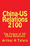 China-US Relations 2100: Possible Future Scenarios of China-US Relations
