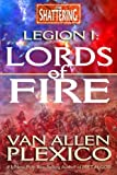 Legion I: Lords of Fire (The Shattering) (Volume 1)