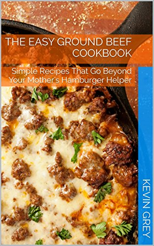 The Easy Ground Beef Cookbook
