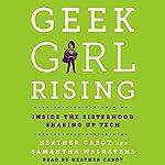 Geek Girl Rising: Inside the Sisterhood Shaking Up Tech | Heather Cabot,Samantha Walravens