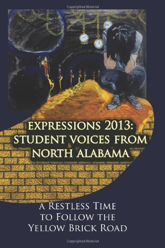 Expressions 2013: Student Voices from North Alabama: A Restless Time to Follow the Yellow Brick Road