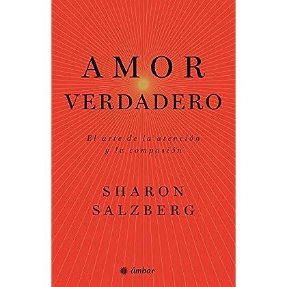 Amor verdadero: El arte de la atención y la compasión (Spanish Edition)