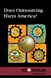 img - for Does Outsourcing Harm America? (At Issue (Paperback)) book / textbook / text book