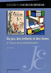 Du jeu, des enfants et des livres à l'heure de la mondialisation par Jean Perrot