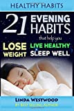 Healthy Habits: 21 Evening Habits That Help You Lose Weight, Live Healthy & Sleep Well (Volume 3)