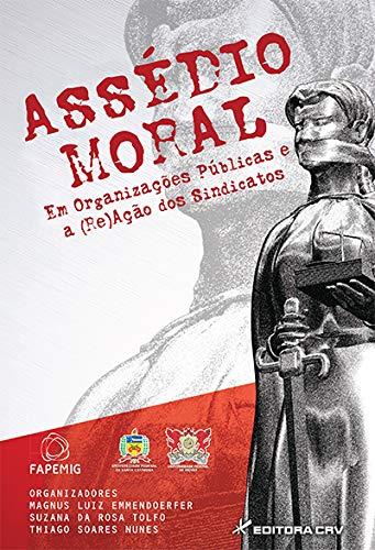 Assédio Moral em Organizações Públicas e a (Re)Ação dos Sindicatos