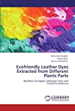 Ecofriendly Leather Dyes Extracted from Different Plants Parts: Bauhinia Variegata, Dalbergia Sisso and  Erythrina Suberosa