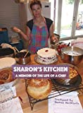 Sharon's Kitchen: A Memoir of the Life of a Chef by