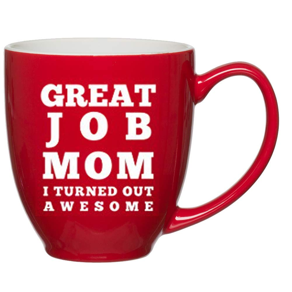 Great Job Mom I Turned Out Awesome Coffee Mug - Best Gift Idea for Mom's Birthday or Mothers Day from Husband, Son, Daughter or Kids - Fun Ideas for Moms Gifts Novelty, Cute 15 oz Red Bistro Mugs