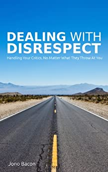 Dealing With Disrespect: Handling your critics, no matter what they throw at you (English Edition) de [Bacon, Jono]