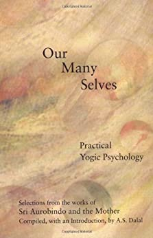 Our Many Selves: Practical Yogic Psychology by [Aurobindo, Sri, The Mother]