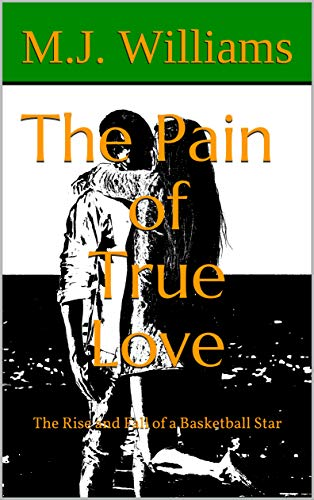 Search : The Pain of True Love: The Rise and Fall of a Basketball Star