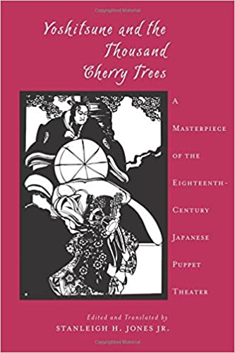 Yoshitsune and the Thousand Cherry Trees: A Masterpiece of the Eighteenth Century Japanese Puppet Theater (Translations from the Asian Classics)
