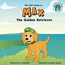 Max the Golden Retriever: The Kid's Guide to (A Puppy's New Home Book 3)