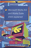 Microsoft Works 8.0 and Works Suite 2005 Explained by Kantaris, Noel, Oliver, Phil (2005) Paperback