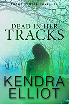 Dead in Her Tracks [Kindle in Motion] (Rogue Winter Novella Book 2) by [Elliot, Kendra]
