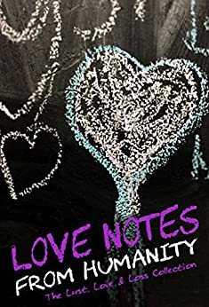 Love Notes From Humanity: The Lust, Love & Loss Collection by [Feminine Collective Media, Anderson, Julie, Smith, SA, Cioffa, Jacqueline, Thompson, Rachel, Jones, H.M., Streetlights, C., Lyons, Nicole, Ortez, Stephanie, Owen, Dori]