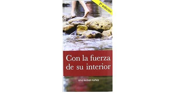 Con La Fuerza De Su Interior: Amazon.es: Ana Isabel Núñez Palacín: Libros