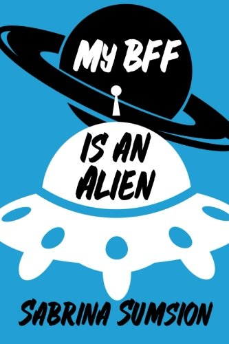 My BFF is an Alien: Aliens Are Real Parts 1, 2, & 3 PDF
