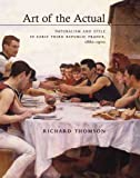Art of the Actual : Naturalism and Style in Early Third Republic France, 1880-1900, Thomson, Richard, 030017988X
