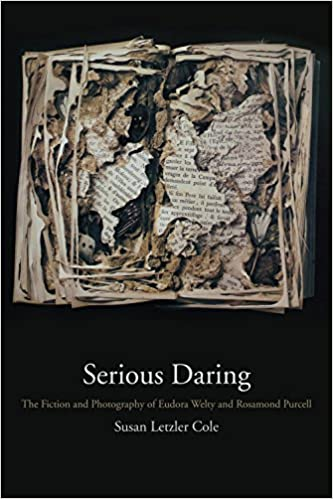 Serious Daring: The Fiction and Photography of Eudora Welty and Rosamond Purcell
