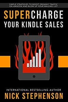 Supercharge Your Kindle Sales: Simple Strategies to Boost Organic Traffic on Amazon, Sell More Books, and Blow Up Your Author Mailing List (Book Marketing for Authors 2) by [Stephenson, Nick]