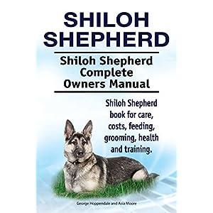 Shiloh Shepherd Dog. Shiloh Shepherd dog book for costs, care, feeding, grooming, training and health. Shiloh Shepherd dog Owners Manual. 1