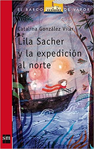 Lila Sacher y La Expedicion Al Norte (Spanish Edition): Catalina Gonzalez Vilar: 9788467571622: Amazon.com: Books