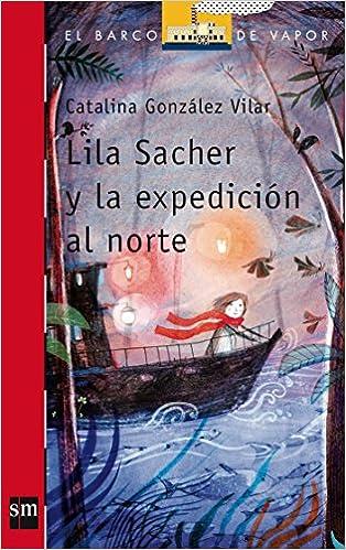 Lila Sacher y La Expedicion Al Norte (Spanish Edition): Catalina Gonzalez Vilar: 9788467571622: Amazon.com: Books