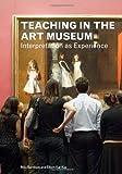 Teaching in the Art Museum by Rika Burnham, Elliott Kai-Kee (2011) Paperback