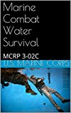 Marine Combat Water Survival, provides Marine Corpscombat water  survival techniques, procedures, and training standards. This publication also teaches Marines to cross water obstacles and perform water rescues correctly and safely. This publication ...