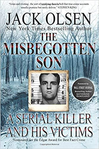 The Misbegotten Son: A Serial Killer and His Victims - The
