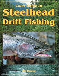 Color Guide to Steelhead Drift Fishing by Bill Herzog (1994-03-01)