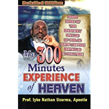 My 300 Minutes Experience of Heaven: Detailed Edition by Iyke Nathan Uzorma (2013-05-09)