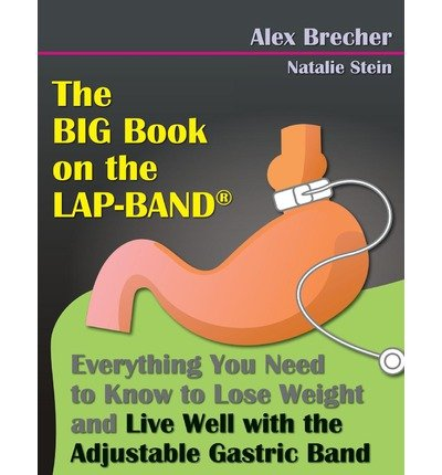 By Alex Brecher The BIG Book on the Lap-Band: Everything You Need To Know To Lose Weight and Live Well with the Adju pdf