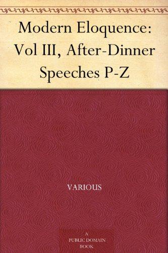 Modern Eloquence: Vol III, After-Dinner Speeches P-Z - Eloquence Dinner