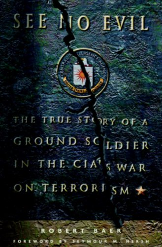 Download See No Evil: The True Story of a Ground Soldier in the CIA's War Against Terrorism Pdf