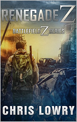 Renegade Z: a Battlefield Z series by [Lowry, Chris]