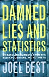 Damned Lies and Statistics: Untangling Numbers from the Media, Politicians, and Activists, Joel Best, 0520219783