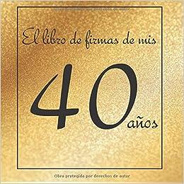 El libro de firmas de mis 40 años: ¡Feliz cumpleaños ...