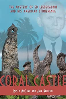 Coral Castle: The Mystery of Ed Leedskalnin and His American Stonehenge by [Heffron, Jack, McClure, Rusty]