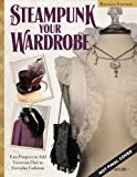 Steampunk Your Wardrobe: Sewing and Crafting Projects to Add Flair to Fashion