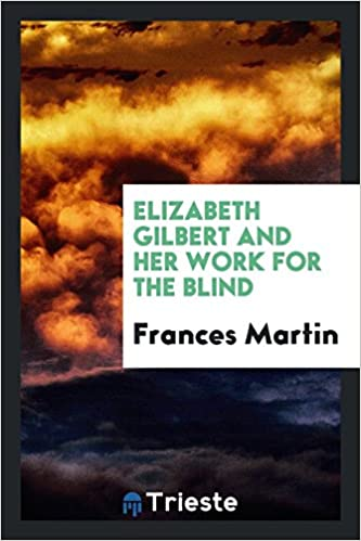 elizabeth gilbert and her work for the blind frances martin 9780649572762 amazoncom books